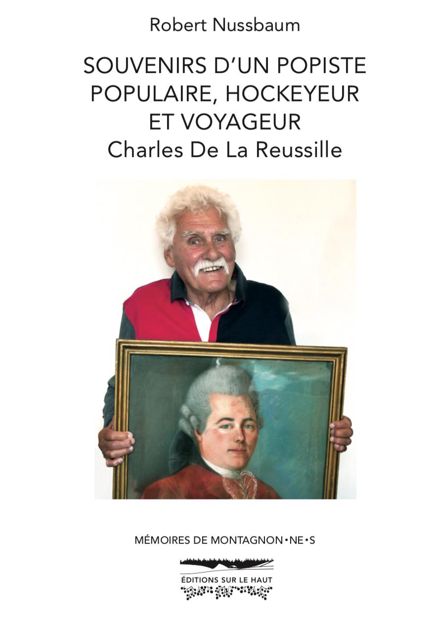 Les «Souvenirs d'un popiste populaire, hockeyeur et voyageur», Charles De La Reussille, par Robert Nussbaum sont enligne